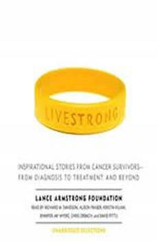Live Strong: Inspirational Stories from Cancer Survivors-from Diagnosis to Treatment and Beyond Inspirational Stories from Cancer Survivors-from Diagnosis to Treatment and Beyond, The Lance Armstrong Foundation