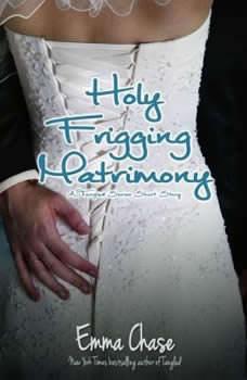 Holy Frigging Matrimony, Emma Chase