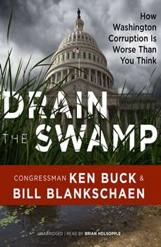 Drain the Swamp: How Washington Corruption is Worse than You Think, Congressman Ken Buck