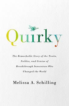 Quirky: The Remarkable Story of the Traits, Foibles, and Genius of Breakthrough Innovators Who Changed the World The Remarkable Story of the Traits, Foibles, and Genius of Breakthrough Innovators Who Changed the World, Melissa A Schilling