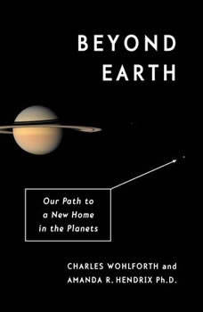 Beyond Earth: Our Path to a New Home in the Planets, Charles Wohlforth