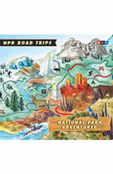 NPR Road Trips: National Park Adventures: Stories That Take You Away . . ., NPR
