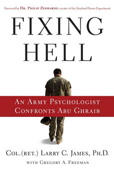 Fixing Hell: An Army Psychologist Confronts Abu Ghraib, Larry C. James