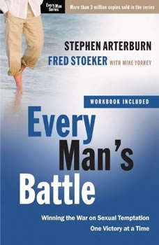 Every Man's Battle: Winning the War on Sexual Temptation One Victory at a Time, Stephen Arterburn