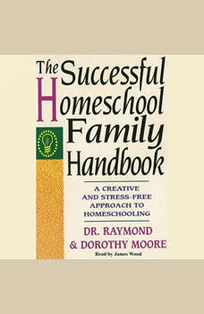 The Successful Homeschool Family Handbook: A Creative and Stress-Free Approach to Homeschooling., Raymond S. Moore