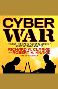 Cyber War: The Next Threat to National Security and What to Do About It, Richard A. Clarke