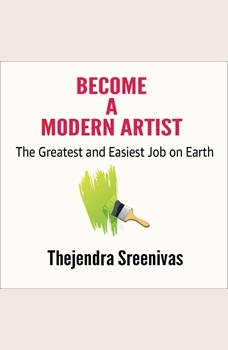 Become a Modern Artist - The Greatest and Easiest Job on Earth, Thejendra Sreenivas