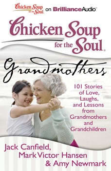 Chicken Soup for the Soul: Grandmothers: 101 Stories of Love, Laughs, and Lessons from Grandmothers and Grandchildren, Jack Canfield
