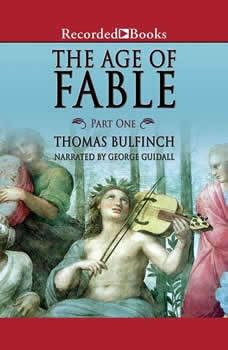 The Age of Fable: Part 1 Part 1, Thomas Bulfinch