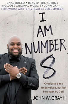 I Am Number 8: Overlooked and Undervalued, but Not Forgotten by God, John Gray