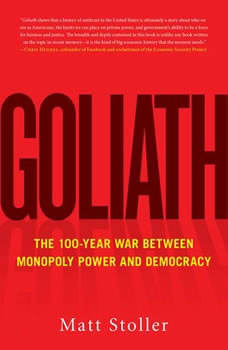 Goliath: The 100-Year War Between Monopoly Power and Democracy, Matt Stoller