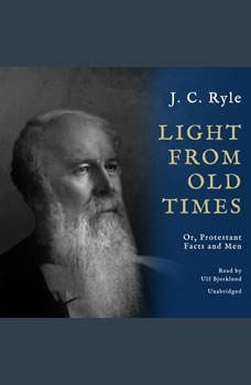 Light from Old Times: Or, Protestant Facts and Men, J. C. Ryle