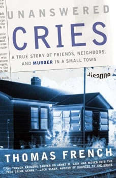 Unanswered Cries: A True Story of Friends, Neighbors, and Murder in a Small Town, Thomas French