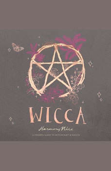 Wicca: A Modern Guide to Witchcraft and Magick, Harmony Nice