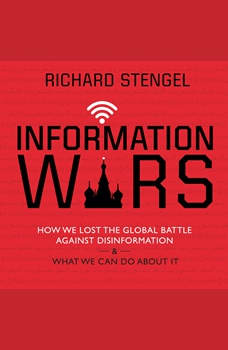 Information Wars: How We Lost the Global Battle Against Disinformation and What We Can Do about It, Richard Stengel