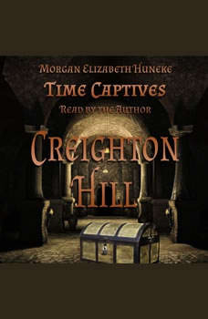 Time Captives: Creighton Hill, Morgan Elizabeth Huneke