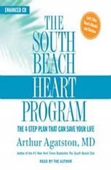 The South Beach Heart Program: The 4-Step Plan that Can Save Your Life The 4-Step Plan that Can Save Your Life, Arthur S. Agatston, M.D.