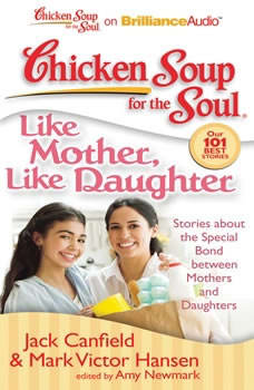 Chicken Soup for the Soul: Like Mother, Like Daughter: Stories about the Special Bond between Mothers and Daughters, Jack Canfield