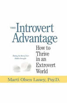 The Introvert Advantage: How to Thrive in an Extrovert World How to Thrive in an Extrovert World, Marti Olsen Laney