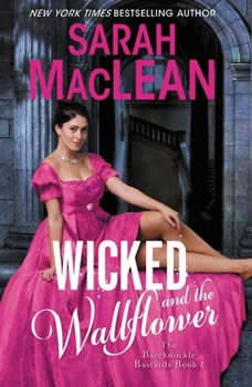 Wicked and the Wallflower: The Bareknuckle Bastards Book I, Sarah MacLean