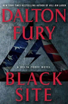 Black Site: A Delta Force Novel A Delta Force Novel, Dalton Fury