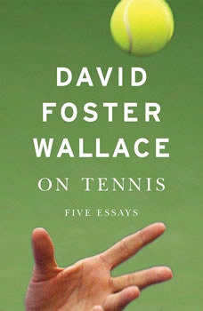 On Tennis: Five Essays, David Foster Wallace