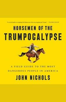 Horsemen of the Trumpocalypse: A Field Guide to the Most Dangerous People in America, John Nichols