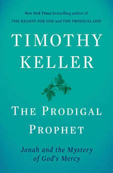 The Prodigal Prophet: Jonah and the Mystery of God's Mercy Jonah and the Mystery of God's Mercy, Timothy Keller