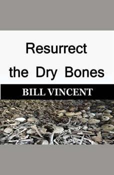 Resurrect the Dry Bones, Bill Vincent