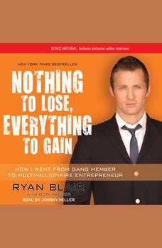 Nothing to Lose, Everything to Gain: How I Went from Gang Member to Multimillionaire Entrepreneur, Ryan Blair