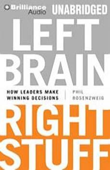Left Brain, Right Stuff: How Leaders Make Winning Decisions, Phil Rosenzweig