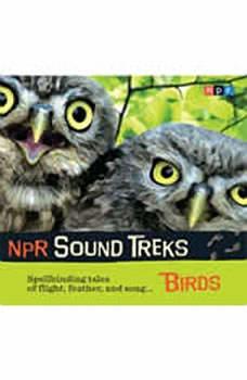 NPR Sound Treks: Birds: Spellbinding Tales of Flight, Feather, and Song Spellbinding Tales of Flight, Feather, and Song, Jon Hamilton