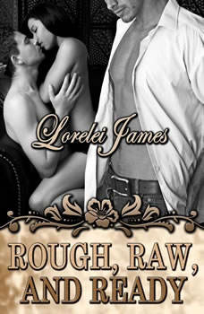 Rough, Raw and Ready, Lorelei James