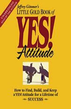 The Little Gold Book of YES! Attitude: How to Find, Build and Keep a YES! Attitude for a Lifetime of Success, Jeffrey Gitomer