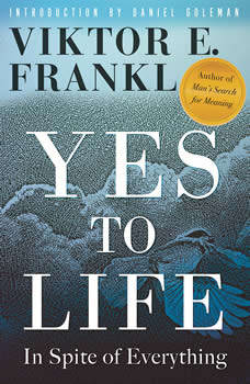 Yes to Life: In Spite of Everything, Viktor E. Frankl