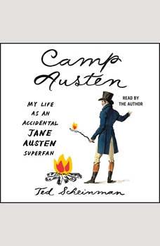 Camp Austen: My Life as an Accidental Jane Austen Superfan, Ted Scheinman