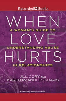 When Love Hurts: A Woman's Guide to Understanding Abuse in Relationships, Jill Cory