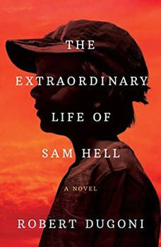 The Extraordinary Life of Sam Hell, Robert Dugoni