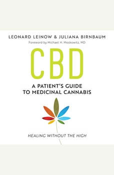 CBD: A Patient's Guide to Medicinal Cannabis--Healing without the High, Leonard Leinow