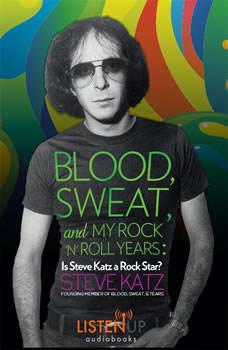 Blood, Sweat and My Rock 'n' Roll Years: Is Steve Katz A Rock Star?, Steve Katz