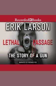 Lethal Passage: The Story of a Gun, Erik Larson