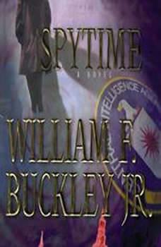 Spytime: The Undoing of James Jesus Angleton The Undoing of James Jesus Angleton, William F. Buckley, Jr.