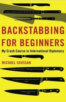 Backstabbing for Beginners: My Crash Course in International Diplomacy, Michael Soussan