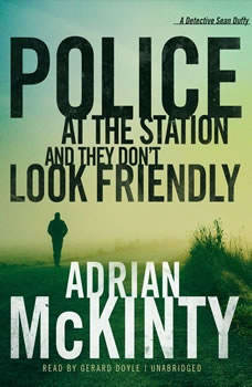 Police at the Station and They Dont Look Friendly: A Detective Sean Duffy Novel, Adrian McKinty
