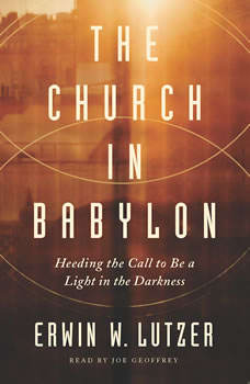 The Church in Babylon: Heeding the Call to Be a Light in the Darkness, Erwin Lutzer