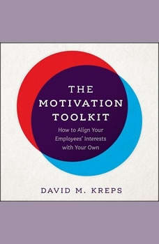 The Motivation Toolkit: How to Align Your Employees' Interests with Your Own, David Kreps