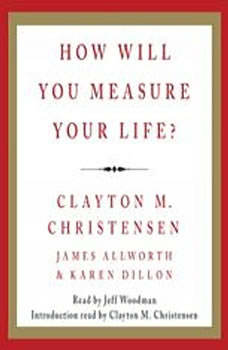 How Will You Measure Your Life?, Clayton M. Christensen