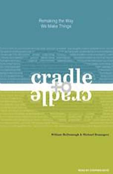 Cradle to Cradle: Remaking the Way We Make Things, William McDonough