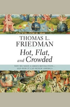 Hot, Flat, and Crowded: Why We Need a Green Revolution -- and How It Can Renew America, Thomas L. Friedman
