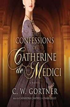 The Confessions of Catherine de Medici, C. W. Gortner